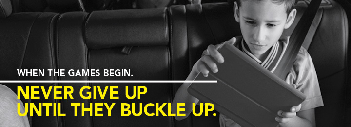 never give up until they buckle up